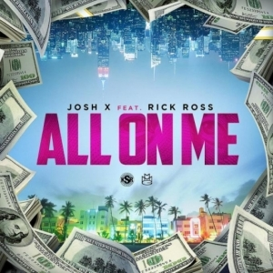 Josh X - All On Me Ft. Rick Ross